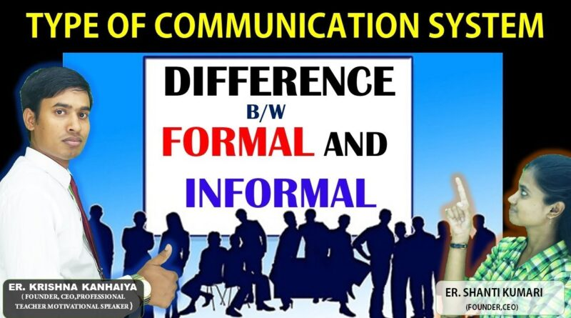 System Analysis and Design Type of communication System-Difference bw Formal and informal Communication System for Business